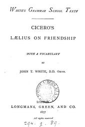 Cicero's Lælius on friendship, with a vocabulary by J.T. White