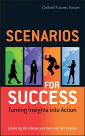 Scenarios for Success: Turning Insights in to Action