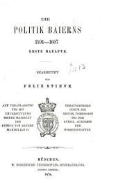 Briefe und akten zur geschichte des dreissigjährigen krieges in den zeiten des vorwaltenden einflusses der Wittelsbacher ...: -5.bd. Die politik baierns. 1591-1607