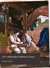 Der vollständige Robinson Crusoe: Neu nach dem englischen bearbeitet. Mit vier kupfern und zwai vignetten nebst einem kärtchen von Robinsons insel ...
