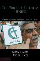 The Price of Freedom Denied: Religious Persecution and Conflict in the Twenty-First Century