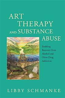 Art Therapy and Substance Abuse Book