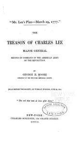 """Mr. Lee's plan--March 29, 1777"": the treason of Charles Lee, major general, second in command in the American Army of the Revolution"