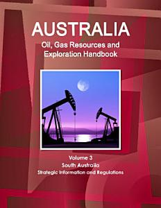 Australia Oil  Gas Resources and Exploration Handbook Volume 3 South Australia   Strategic Information and Regulations PDF