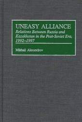 Uneasy Alliance: Relations Between Russia and Kazakhstan in the Post-Soviet Era, 1992-1997