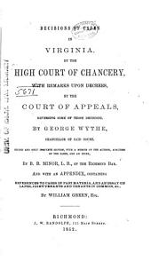 Decisions of Cases in Virginia, by the High Court of Chancery [1788-1799]: With Remarks Upon Decrees of the Court of Appeals, Reversing Some of Those Decisions