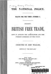 """British Free Trade, how it Affects the Agriculture and the Foreign Commerce of the Union. Conducted by John Williams Editor of """"The Iron Age."""""""