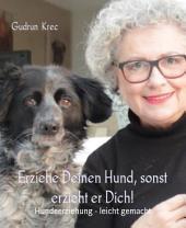 Erziehe Deinen Hund - sonst erzieht er Dich!: 10 goldene Regeln für ein harmonisches Miteinander mit Deinem Hund