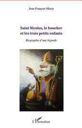 Saint Nicolas, le boucher et les trois petits enfants: Biographie d'une légende