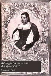 Bibliografía mexicana del siglo XVIII [i.e. diez y ocho]: Volumen 2,Parte 2