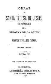 Obras de Santa Teresa de Jesús, fundadora de la reforma de la órden de Nuestra Señora del Carmen: Volumen 3