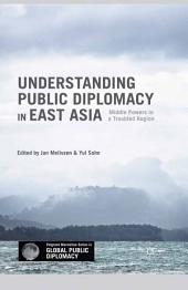 Understanding Public Diplomacy in East Asia: Middle Powers in a Troubled Region