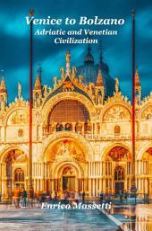 Venice to Bolzano: Adriatic and Venetian Civilization