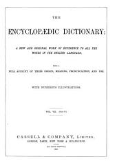 The Encyclopaedic Dictionary: A New Original Work of Reference to All the Words in the English Language, with a Full Account of Their Origin, Meaning, Pronunciation, and Use ...