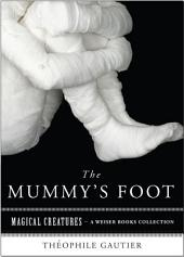 The Mummy's Foot: Magical Creatures, A Weiser Books Collection