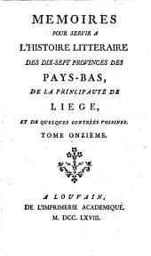 Mémoires pour servir à l'histoire littéraire des dix-sept provinces des Pays-Bas de la principauté de Liège, et de quelques contrées voisines: Volume11