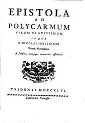 Epistola ad Polycarmum virum clarissimum: in qua B. Nicolai Justiniani Veneti monachatus a fabulis, vanisque commentis asseritur