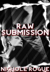 Raw Submission : Erotic Sex Story: (Adults Only Erotica)