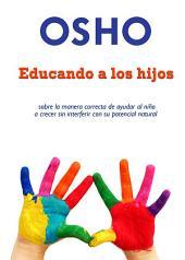 Educando a los hijos: sobre la manera correcta de ayudar al niño a crecer sin interferer con su potencial natural