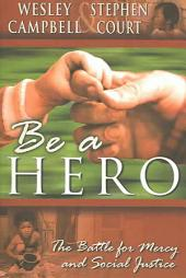 Be a Hero: The Battle for Mercy and Social Justice