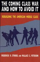 The Coming Class War and How to Avoid It: Rebuilding the American Middle Class