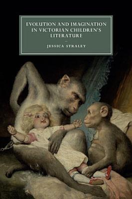 Evolution and Imagination in Victorian Children s Literature