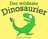 Der wildeste Dinosaurier