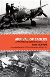 Arrival of Eagles: Luftwaffe Landings in Britain 1939-1945