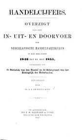 Hondeleijfers. Overzigt van den in-uit en doorvoer der Nederlansche handelsartikelen in elk der jaren 1846 tot en met 1855, etc