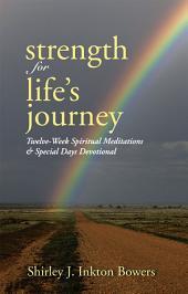 Strength for Life's Journey: Twelve-Week Spiritual Meditations & Special Days Devotional