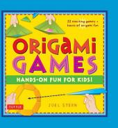 Origami Games: Hands-On Fun for Kids!: Origami Book with 22 Creative Games: Great for Kids and Parents