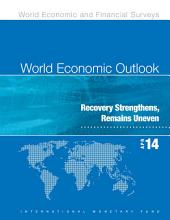 World Economic Outlook, April 2014: Recovery Strengthens, Remains Uneven: Recovery Strengthens, Remains Uneven