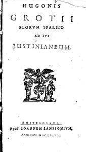 Hugonis Grotii Florum sparsio ad ius iustinianeum