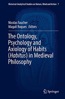 The Ontology  Psychology and Axiology of Habits  Habitus  in Medieval Philosophy PDF