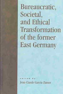 Bureaucratic  Societal  and Ethical Transformation of the Former East Germany PDF