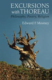 Excursions with Thoreau: Philosophy, Poetry, Religion