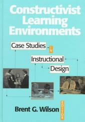 Constructivist Learning Environments: Case Studies in Instructional Design