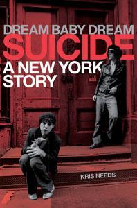 Dream Baby Dream  Suicide  A New York City Story Book