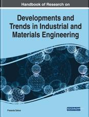 Handbook of Research on Developments and Trends in Industrial and Materials Engineering PDF