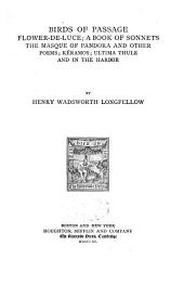 The Poetical Works of Henry Wadsworth Longfellow: Birds of passage, Flower-de-luce, Book of sonnets, Masque of Pandora and other poems, Kéramos, Ultima Thule and In the harbor