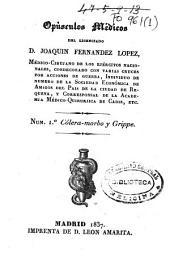 Opúsculos médicos del licenciado D. Joaquin Fernandez Lopez: Cólera -morbo y grippe