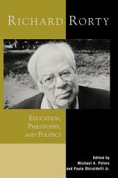 Richard Rorty: Education, Philosophy, and Politics