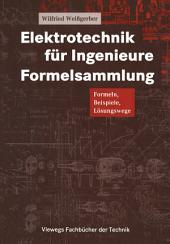 Elektrotechnik für Ingenieure Formelsammlung: Formeln, Beispiele, Lösungswege