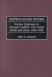 Double-edged Sword: Nuclear Diplomacy in Unequal Conflicts : the United States and China, 1950-1958