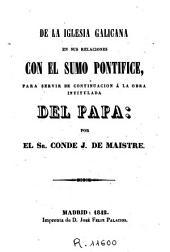 De la Iglesia galicana en sus relaciones con Sumo Pontífice para servir de continuacion á la obra intitulada Del Papa