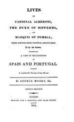 Lives Of Cardinal Alberoni The Duke Of Ripperda And Marquis Of Pombal Exhibiting A View Of The Kingdoms Of Spain And Portugal Etc 2 Ed Book PDF