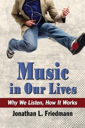 Music in Our Lives: Why We Listen, How It Works