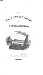 Biography and History of the Indians of North America from Its First Discovery to the Present Time: ...also, A History of Their Wars... with an Account of Their Antiquities, Manners and Customs, Religions and Laws
