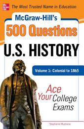 McGraw-Hill's 500 U.S. History Questions, Volume 1: Colonial to 1865: Ace Your College Exams: Volume 1