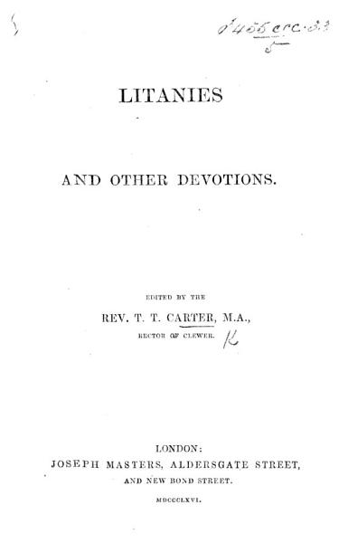 Litanies and other Devotions  Edited by the Rev  T  T  Carter PDF